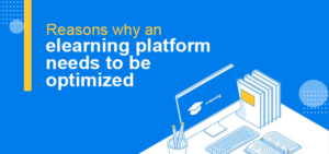 Reasons Why an eLearning Platform Needs to be Optimized